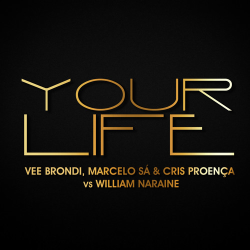 Vee Brondi, Marcelo Sa,Cris Proenca & William Naraine - Your Life (Radio edit)