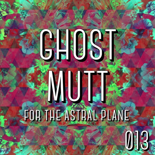 Ghost Mutt Mix For The Astral Plane