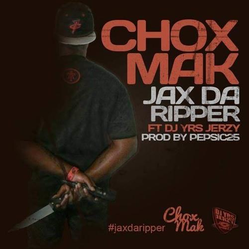 Chox-Mak Ft. DJ YRS Jerzy - Jax Da Ripper (Radio Edit)