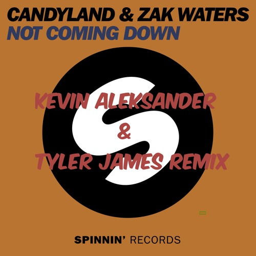 CANDYLAND & ZAK WATERS-NOT COMING DOWN (Kevin Aleksander & Tyler James Remix)**