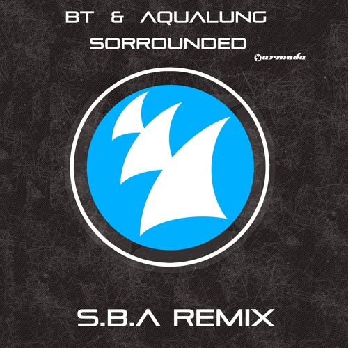 BT & Aqualung - Sorrounded [S.B.A Remix]