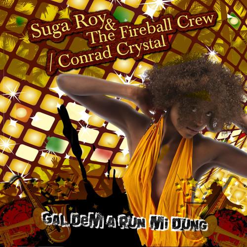 Suga Roy & The Fireball Crew with Conrad Crystal - Gal Dem A Run Me Dung [YardArtMusic2013]