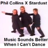 Phil Collins V Stardust_dj Thistle Mash Up_Music Sounds Better When I Can't Dance