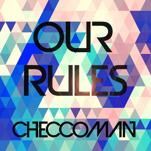 CheccoMan - Our Rules (Original Mix) [Free Download]