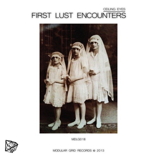 Ceiling Eyes - First Lust Encounters [Album] [MDLG018]