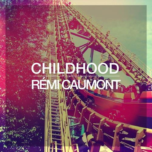 RÉMI CAUMONT - CHILDHOOD