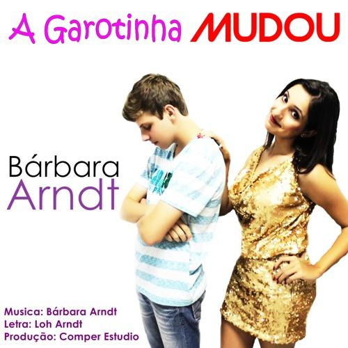 Bárbara Arndt - A Garotinha Mudou (Edição Rádio)