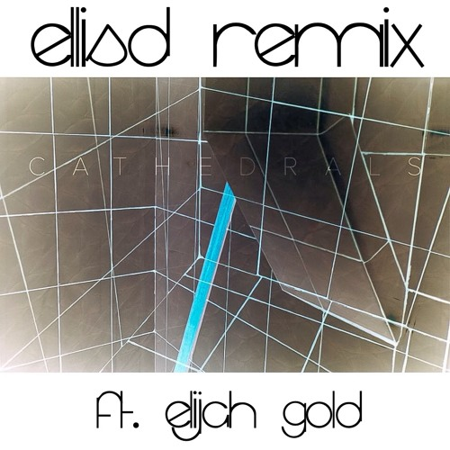 Cathedrals - Unbound (Ellis D. Remix ft. Elijah Gold)