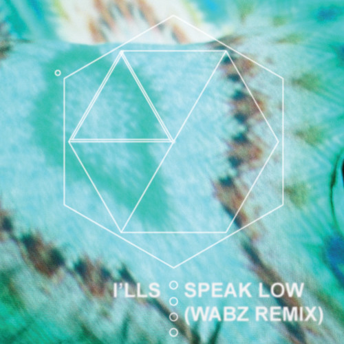 I'lls - Speak Low (Wabz Remix)