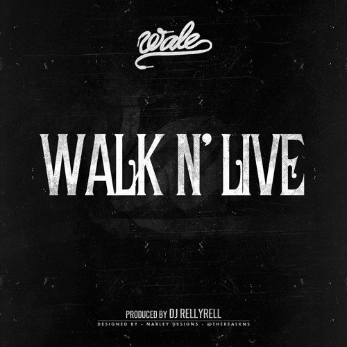WALE - WALK N LIVE (PROD. BY DJ RELLYRELL) NO DJ DIRTY