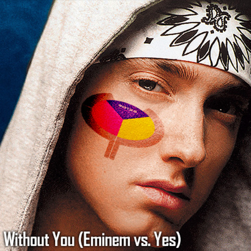 Without You (Eminem Vs Yes, 2010)