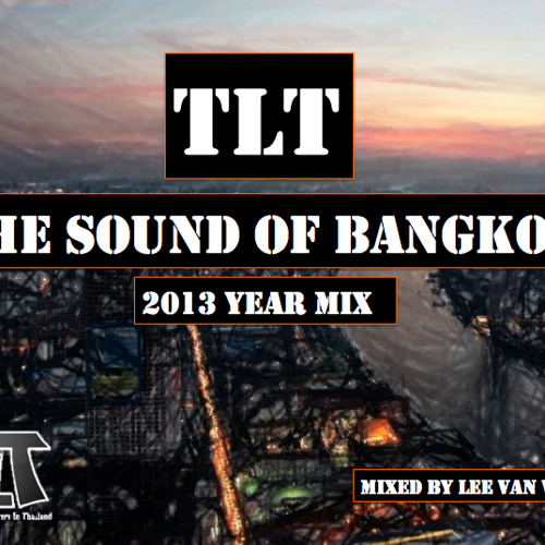 TLT presents 'The Sound Of Bangkok 2013' Mixed by Lee Van Willem