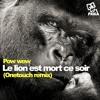 Le lion est mort ce soir (Onetouch Remix) - Pow Wow