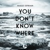 You don't know where