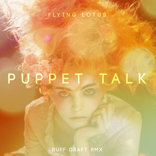 Flying Lotus - Puppet Talk (Ruff Draft Rmx)