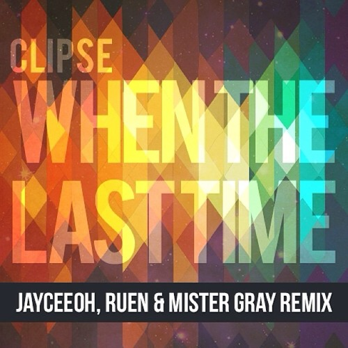 Clipse - When The Last Time (JayCeeOh, Ruen & Mister Gray Remix)