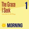 The Grace I Seek (Morning)