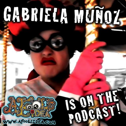 Ep. 10 - Gabriela Muñoz - A Fool's Idea the Podcast