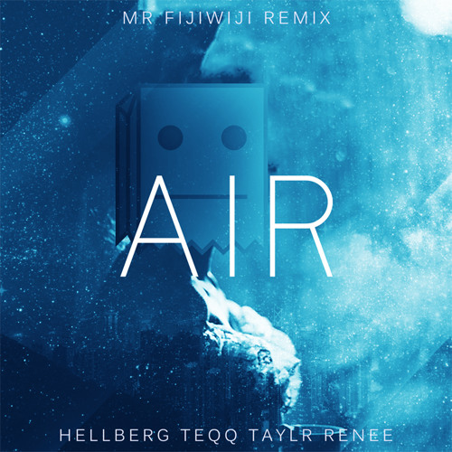 Download Hellberg, Teqq & Taylr Renee - Air (Mr FijiWiji Remix) [Free Download]