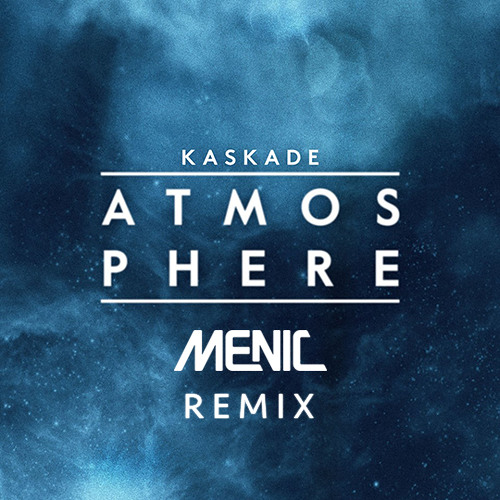Kaskade - Atmosphere (Menic Remix)