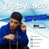 Lucas Blanco presents - This is EDM (2014 Summer Podcast)