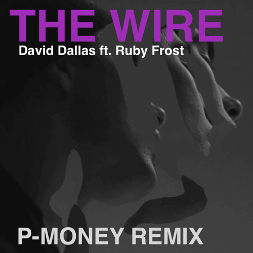 David Dallas - The Wire ft. Ruby Frost (P-Money Remix)
