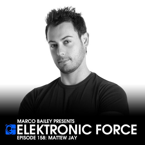 Elektronic Force Podcast 158 with Mattew Jay