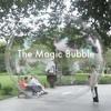 The Magic Bubble Part 1