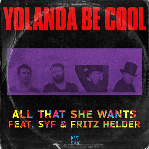 Yolanda Be Cool - All That She Wants (feat. SYF & Fritz Helder)