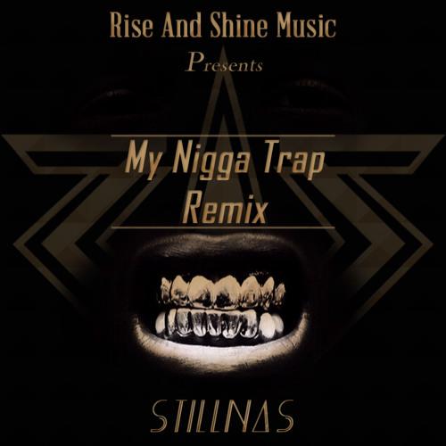 My Nigga (Trap Remix By StillNas)