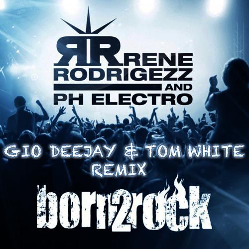 BORN 2 ROCK (Gio Deejay & Tom White Remix)