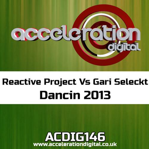 ACDIG146 Reactive Project Vs Gari Seleckt - Dancin (2013 Re-edit) **OUT NOW**