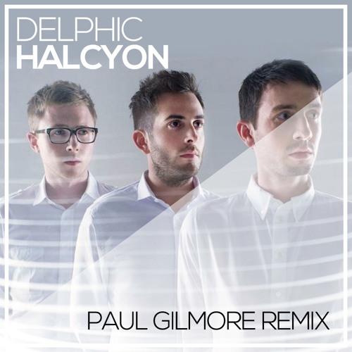 Delphic - Halcyon (Paul Gilmore Remix)
