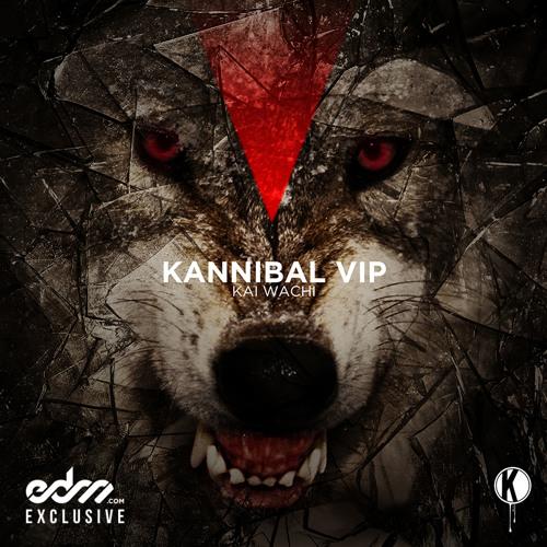 Kannibal (VIP) by Kai Wachi - EDM.com Exclusive