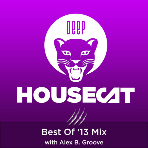 Deep House Cat Show - Best Of `13 - with Alex B. Groove