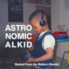 Astro - Started From The Bottom(Remix) - [Featured Artist see info or click More Astro]