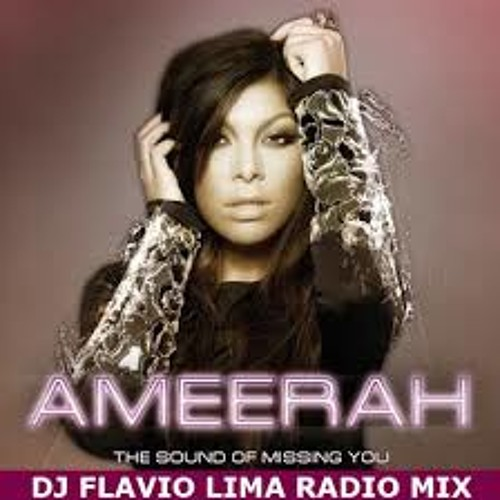 Ameerah - The Sound Of Missing You (DJ Flavio Lima RADIO mix)