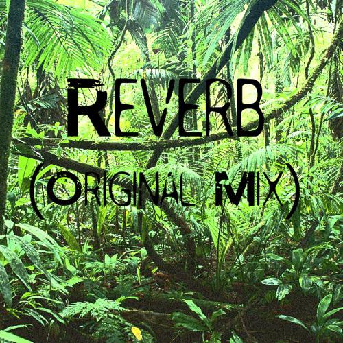REVERB (Original Mix)[FREE DOWNLOAD]