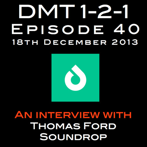 Ep.40: Thomas Ford, Soundrop (DMT 1-2-1)