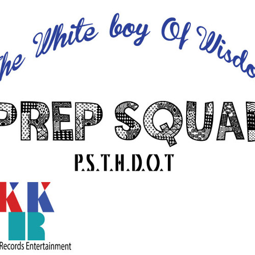 Prep Squad - The White Boy Words Of Wisedom(Freestyle)