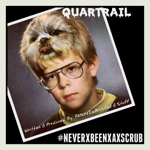 QUARTRAIL X NEVERXBEENXASCRUB X Written & Produced By AblazeDaArchitek & Stuff