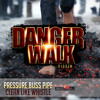 Pressure Buss Pipe - Clean Like Whistle ( Danger Walk Riddim)