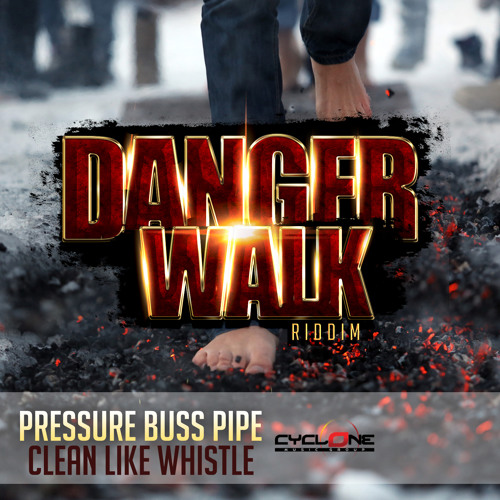 Pressure Buss Pipe - Clean Like Whistle ( Danger Walk Riddim)