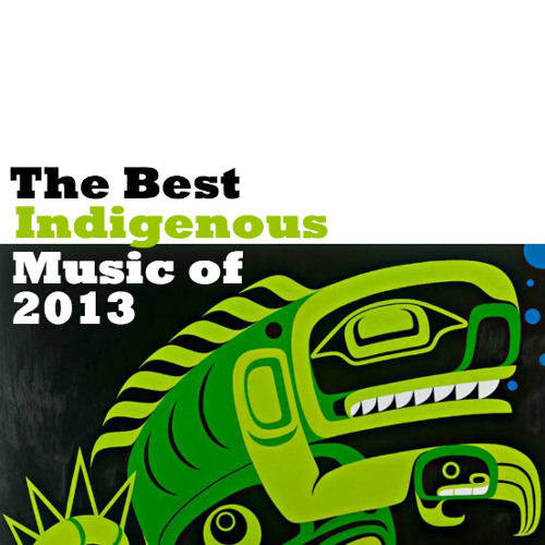 The Best Indigenous Music of 2013