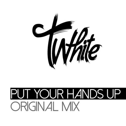 T-White - Put Your Hands Up!  (original Mix) [ FREE DOWNLOAD ]