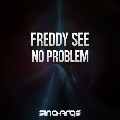 Freddy See - No Problem (Out Now) [In Charge Recordings]
