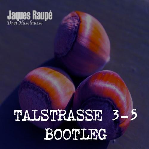 Jaques Raupé - Drei Haselnüsse ( Talstrasse 3-5 Bootleg )