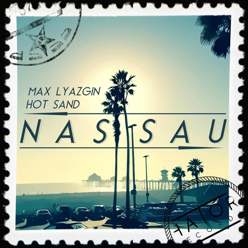 Max Lyazgin & Hot Sand - Nassau (HatorRecords)[OUT NOW]