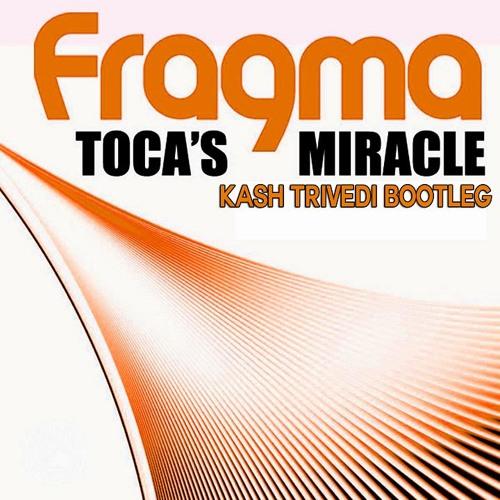 Fragma - Toca's Miracle (Kash Trivedi Bootleg)