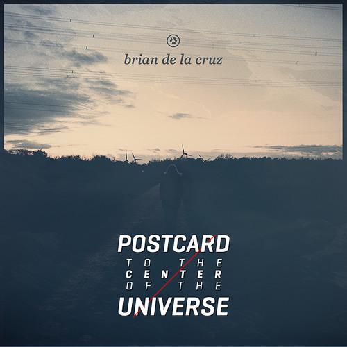 Brian de la Cruz - Postcard To The Center Of The Universe (2013 Remix)